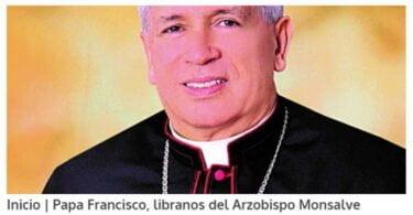 Papa libranos del arzobispo Monsalve